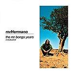 Mr. Hermano Mr Hermano: The Mr Bongo Years