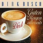 Dirk Busch Guten Morgen Allerseits/Gute Nacht Lied