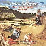 The Choir Of New College, Oxford Orlande De Lassus: Mass 'Tous Les Regretz' & Motets