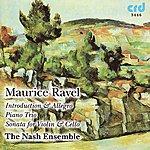The Nash Ensemble Ravel, Introduction & Allegro, Piano Trio, Sonata For Violin & Cello