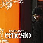 Ernesto Find The Form