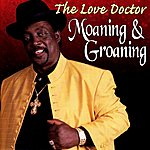 The Love Doctor Moaning & Groaning