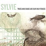Sylvie Trees And Shade Are Our Only Fences