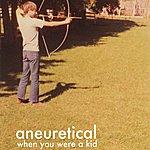 Aneuretical When You Were A Kid (Reissue)