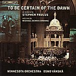 Minnesota Orchestra To Be Certain Of The Dawn: An Oratorio By Stephen Paulus