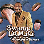 Swamp Dogg If I Ever Kiss It...He Can Kiss It Goodbye!