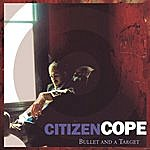 Citizen Cope Bullet And A Target (Radio Edit)