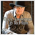 Tracy Lawrence Up To Him