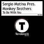 Monkey Brothers Sergio Matina Presents Monkey Brothers: To Be With You