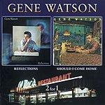 Gene Watson Reflections / Should I Come Home