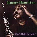 Jimmy Hamilton Can't Help Swingin' (Reissue)