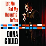Dana Gould Let Me Put My Thoughts In You
