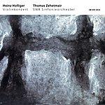 """Thomas Zehetmair Heinz Holliger: Violinkonzert """"Hommage à Louis Soutter"""""""