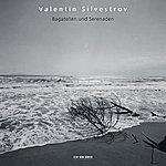 Alexei Lubimov Valentin Silvestrov: Bagatellen und Serenaden