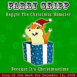 Parry Gripp Reggie The Christmas Hamster: Parry Gripp Song Of The Week For December 16, 2008 - Single