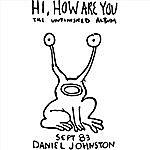 Daniel Johnston Hi How Are You