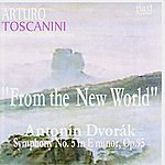 "Arturo Toscanini Dvořák: Symphony No. 5 In E Minor, Op. 95 - ""From The New World"""