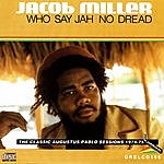 Jacob Miller Who Say Jah No Dread