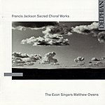 Matthew Owens Francis Jackson: Sacred Choral Works
