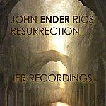 John 'Ender' Rios Resurrection