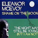 Eleanor McEvoy Shame On The Moon / The Night May Still Be Young, But I Am Not