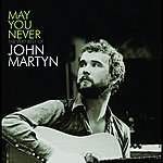 John Martyn May You Never - The Very Best Of John Martyn