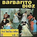 Barbarito Diez Asi Bailaba Cuba Vol.3