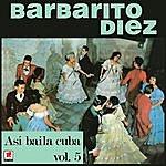 Barbarito Diez Asi Bailaba Cuba Vol.5