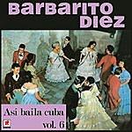 Barbarito Diez Asi Bailaba Cuba Vol.6