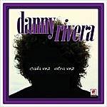 Danny Rivera Cada Vez Otra Vez