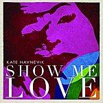 Kate Havnevik Show Me Love (Single)