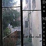 Dan Moretti Waiting For The Call
