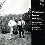 Sergiu Luca Kodaly & Veress: Violin & Cello Sonatas