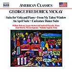 William Bolcom McKay: Suite For Viola And Piano / My Tahoe Window / An April Suite