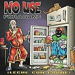 No Use For A Name ¡Leche Con Carne!