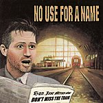 No Use For A Name Don't Miss The Train