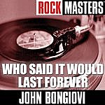 John Bongiovi Rock Masters: Who Said It Would Last Forever