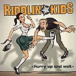 Riddlin' Kids Hurry Up And Wait