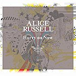 Alice Russell Hurry On Now 12