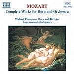 Michael Thompson Mozart: Works For Horn And Orchestra (Complete)