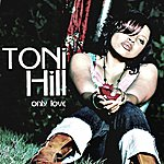 Toni Hill Only Love