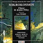 Loïc Pierre Mikrokosmos: Stravinski/Kodaly/Burgan/Tormis/Bacri/Nystedt