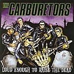 The Carburetors Loud Enough To Raise The Dead