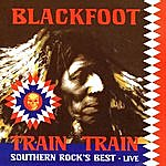 Blackfoot Train Train: Southern Rock's Best - Live