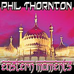 Phil Thornton Eastern Moments