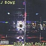 J-Bone Ride That Pole