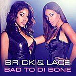 Brick & Lace Bad To Di Bone (Canada Version)