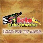 Beto Y Sus Canarios Loco Por Tu Amor