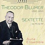 Aura Theodor Blumer: Sextette op. 45 & op. 92