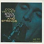 Stan Getz Cool Velvet: Stan Getz And Strings